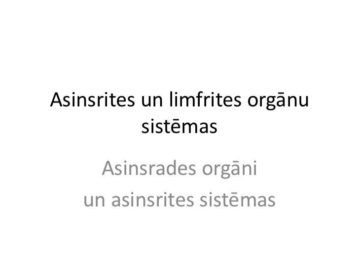 Asinsrites un limfrites orgānu           sistēmas     Asinsrades orgāni   un asinsrites sistēmas