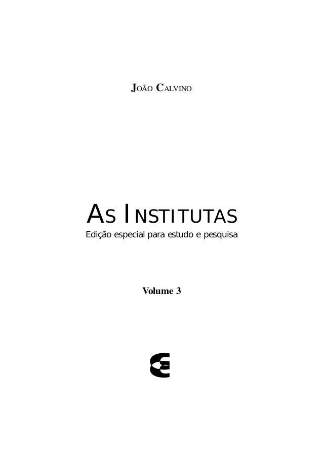 JOÃO CALVINO AS INSTITUTAS Volume 3 Edição especial para estudo e pesquisa