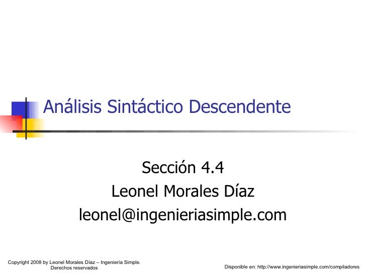 Análisis Sintáctico Descendente Sección 4.4 Leonel Morales Díaz [email_address] Copyright 2008 by Leonel Morales Díaz – In...