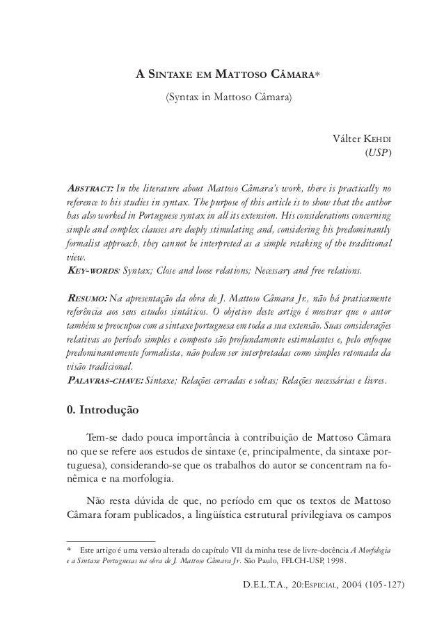 KEHDI: A SINTAXE EM MATTOSO CÂMARA  105  A SINTAXE EM MATTOSO CÂMARA∗ (Syntax in Mattoso Câmara) Válter KEHDI (USP) ABSTRA...