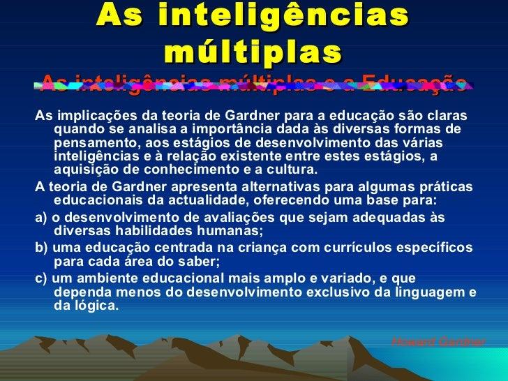 As inteligências múltiplas As inteligências múltiplas e a Educação <ul><li>As implicações da teoria de Gardner para a educ...