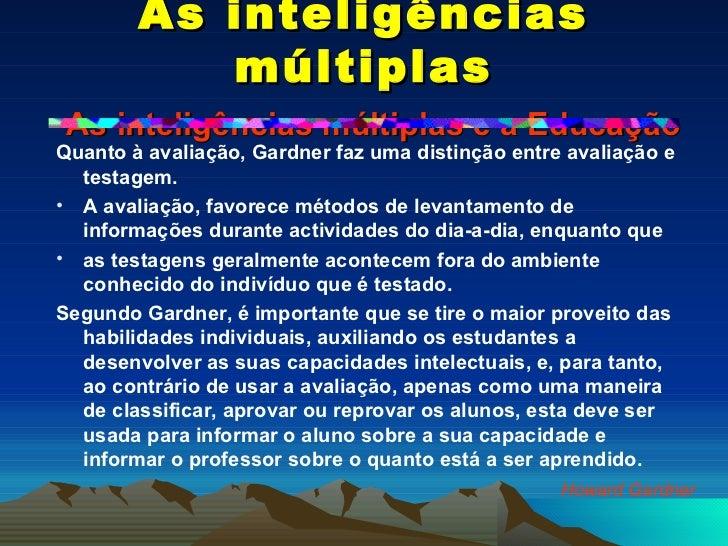 As inteligências múltiplas   As inteligências múltiplas e a Educação <ul><li>Quanto à avaliação, Gardner faz uma distinção...
