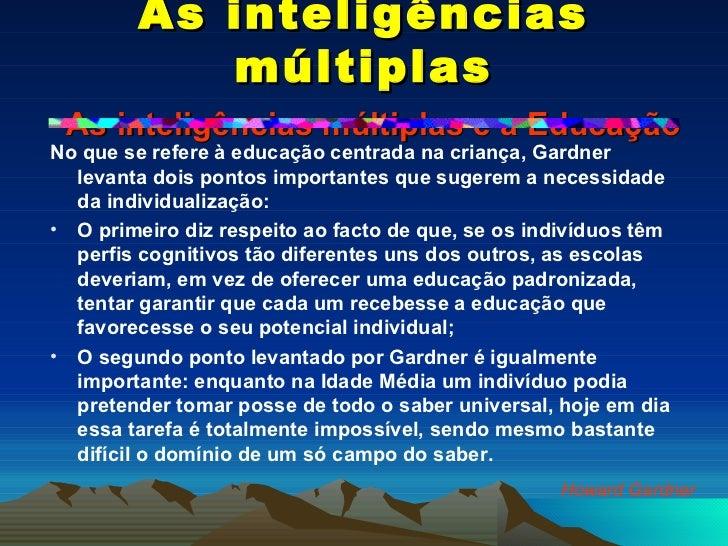 As inteligências múltiplas   As inteligências múltiplas e a Educação <ul><li>No que se refere à educação centrada na crian...