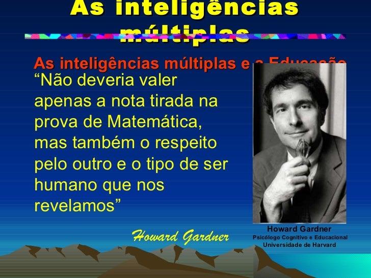 As inteligências múltiplas   As inteligências múltiplas e a Educação Howard Gardner Psicólogo Cognitivo e Educacional Univ...