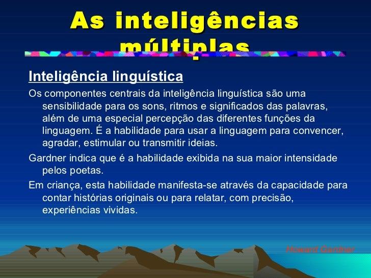 As inteligências múltiplas <ul><li>Inteligência linguística   </li></ul><ul><li>Os componentes centrais da inteligência li...