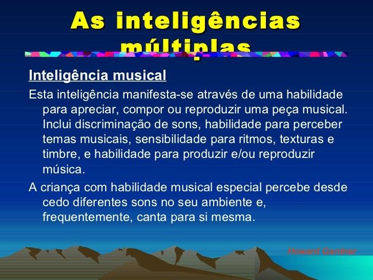 As inteligências múltiplas <ul><li>Inteligência musical   </li></ul><ul><li>Esta inteligência manifesta-se através de uma ...
