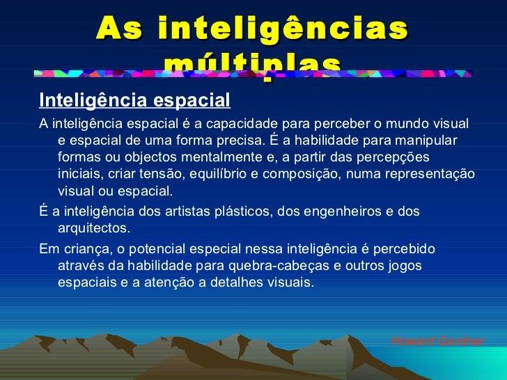 As inteligências múltiplas <ul><li>Inteligência espacial   </li></ul><ul><li>A inteligência espacial é a capacidade para p...