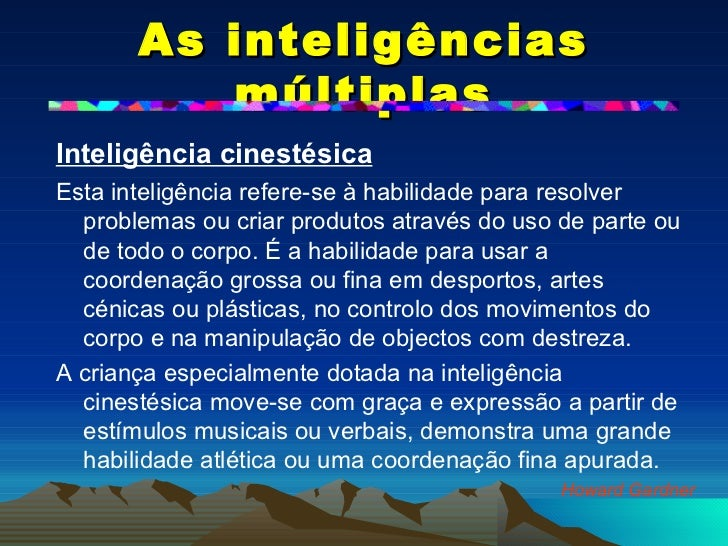 As inteligências múltiplas <ul><li>Inteligência cinestésica   </li></ul><ul><li>Esta inteligência refere-se à habilidade p...