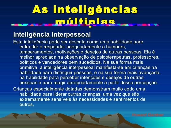 As inteligências múltiplas <ul><li>Inteligência interpessoal   </li></ul><ul><li>Esta inteligência pode ser descrita como ...