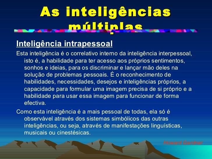 As inteligências múltiplas <ul><li>Inteligência intrapessoal   </li></ul><ul><li>Esta inteligência é o correlativo interno...