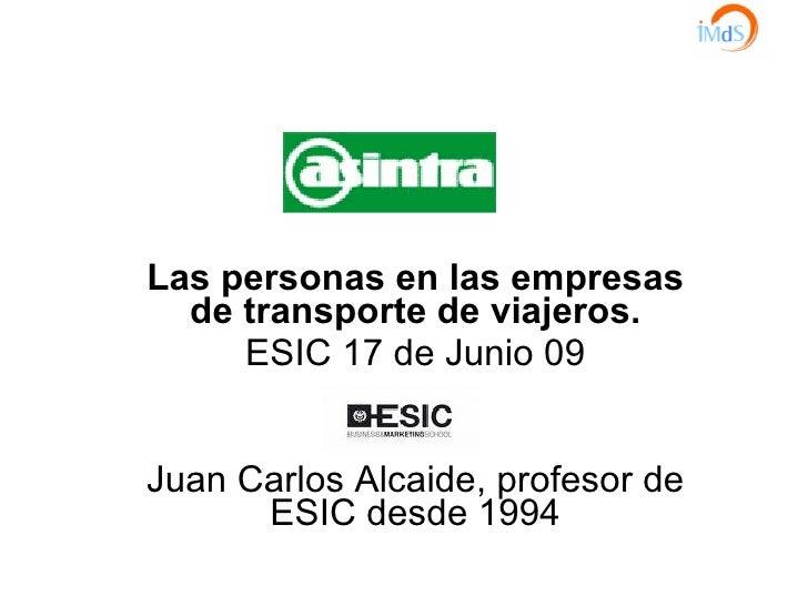 Las personas en las empresas de transporte de viajeros. ESIC 17 de Junio 09 Juan Carlos Alcaide, profesor de ESIC desde 1994