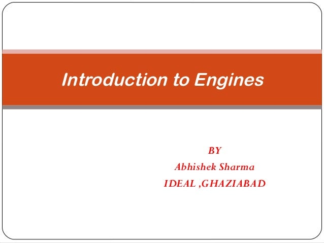 Introduction to Engines BY Abhishek Sharma IDEAL ,GHAZIABAD