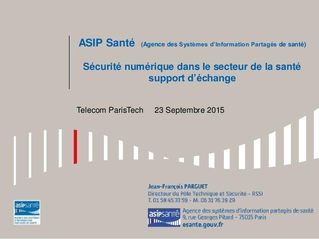 ASIP Santé (Agence des Systèmes d'Information Partagés de santé) Sécurité numérique dans le secteur de la santé support d'...