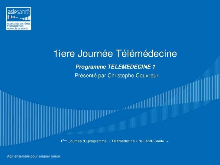 1iere Journée Télémédecine         Programme TELEMEDECINE 1         Présenté par Christophe Couvreur 1ière Journée du prog...