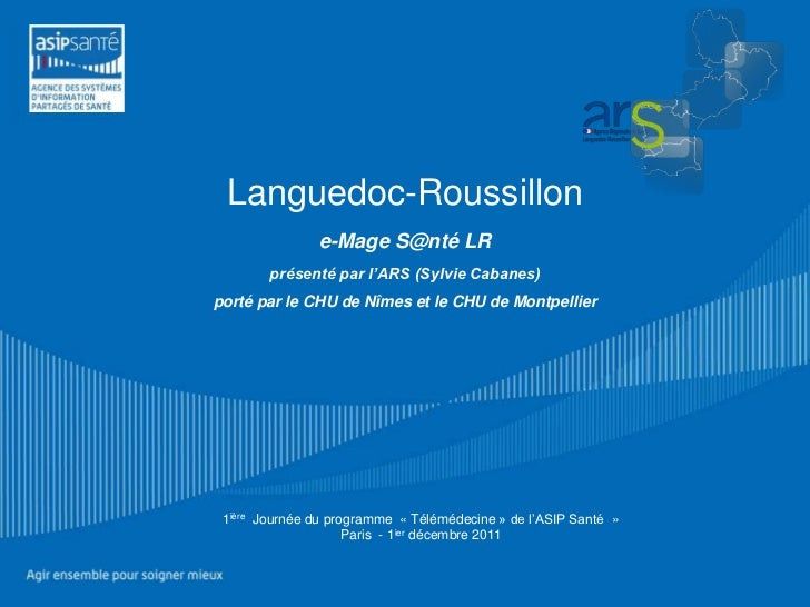 Languedoc-Roussillon               e-Mage S@nté LR        présenté par l'ARS (Sylvie Cabanes)porté par le CHU de Nîmes et ...
