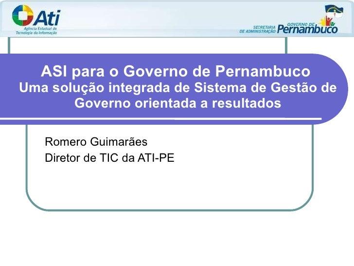 ASI para o Governo de Pernambuco  Uma solução integrada de Sistema de Gestão de Governo orientada a resultados Romero Guim...