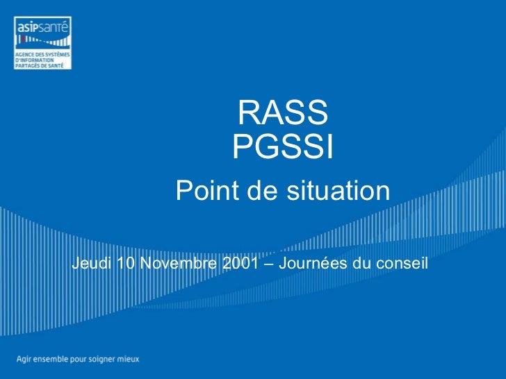 RASS PGSSI   Point de situation Jeudi 10 Novembre 2001 – Journées du conseil
