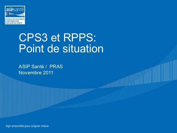 CPS3 et RPPS:  Point de situation ASIP Santé /  PRAS Novembre 2011