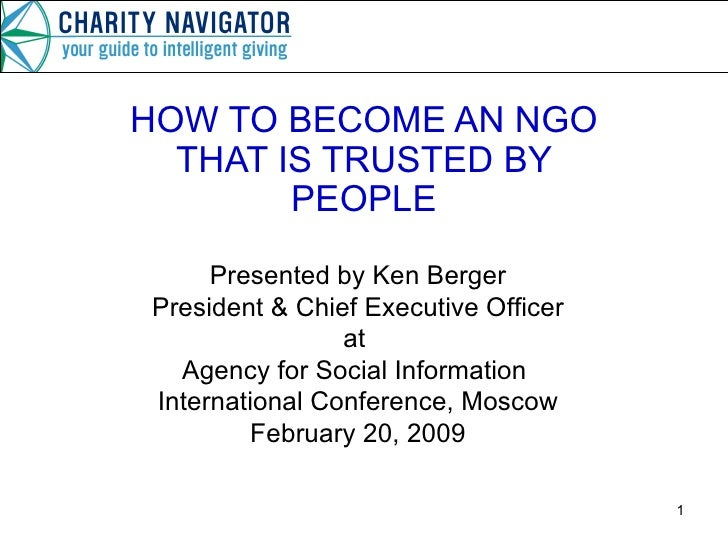 HOW TO BECOME AN NGO THAT IS TRUSTED BY PEOPLE Presented by Ken Berger President & Chief Executive Officer at  Agency for ...