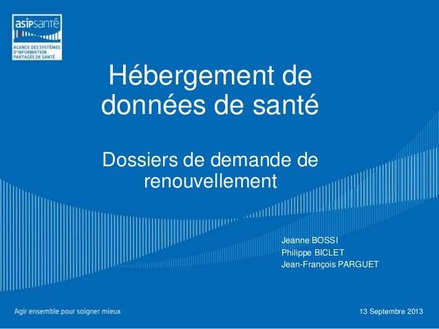 Hébergement de données de santé Dossiers de demande de renouvellement Jeanne BOSSI Philippe BICLET Jean-François PARGUET 1...