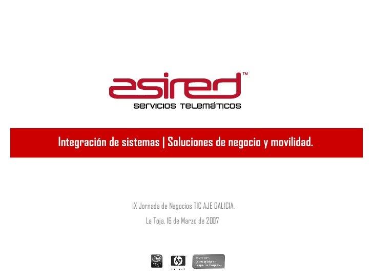 Integración de sistemas | Soluciones de negocio y movilidad.   IX Jornada de Negocios TIC AJE GALICIA. La Toja. 16 de Marz...