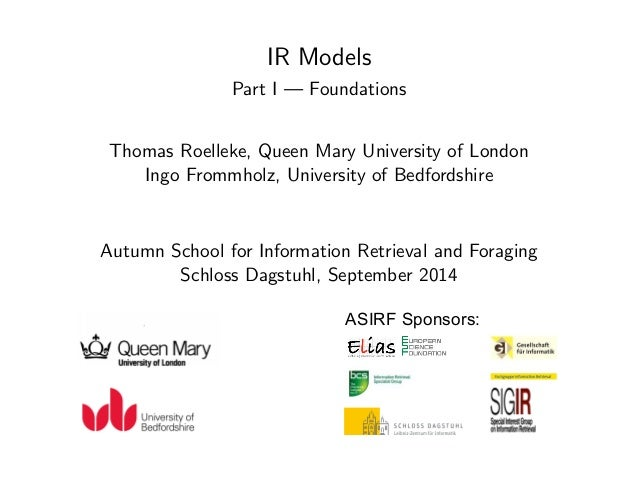 IR Models  Part I | Foundations  Thomas Roelleke, Queen Mary University of London  Ingo Frommholz, University of Bedfordsh...