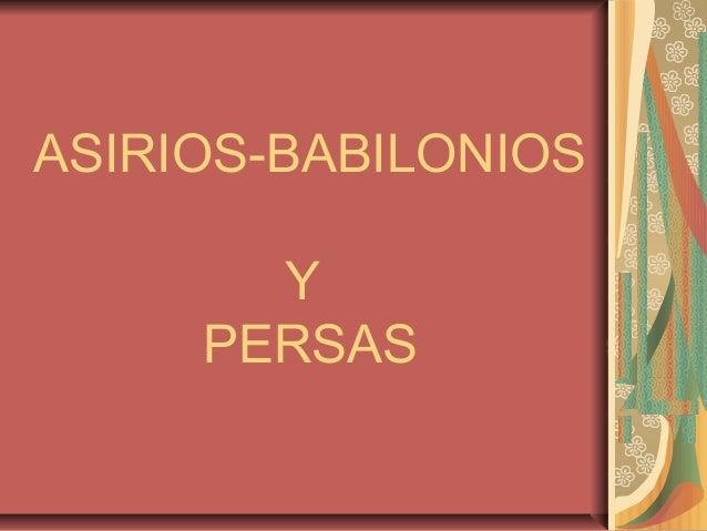 ASIRIOS-BABILONIOS  Y  PERSAS