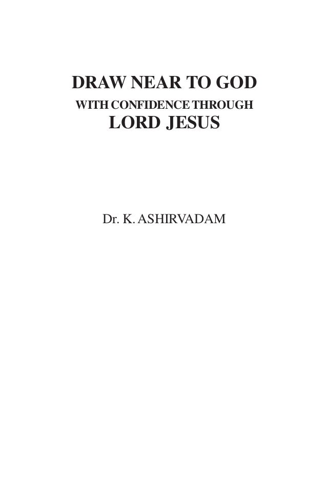 DRAW NEAR TO GOD WITHCONFIDENCETHROUGH LORD JESUS Dr. K.ASHIRVADAM