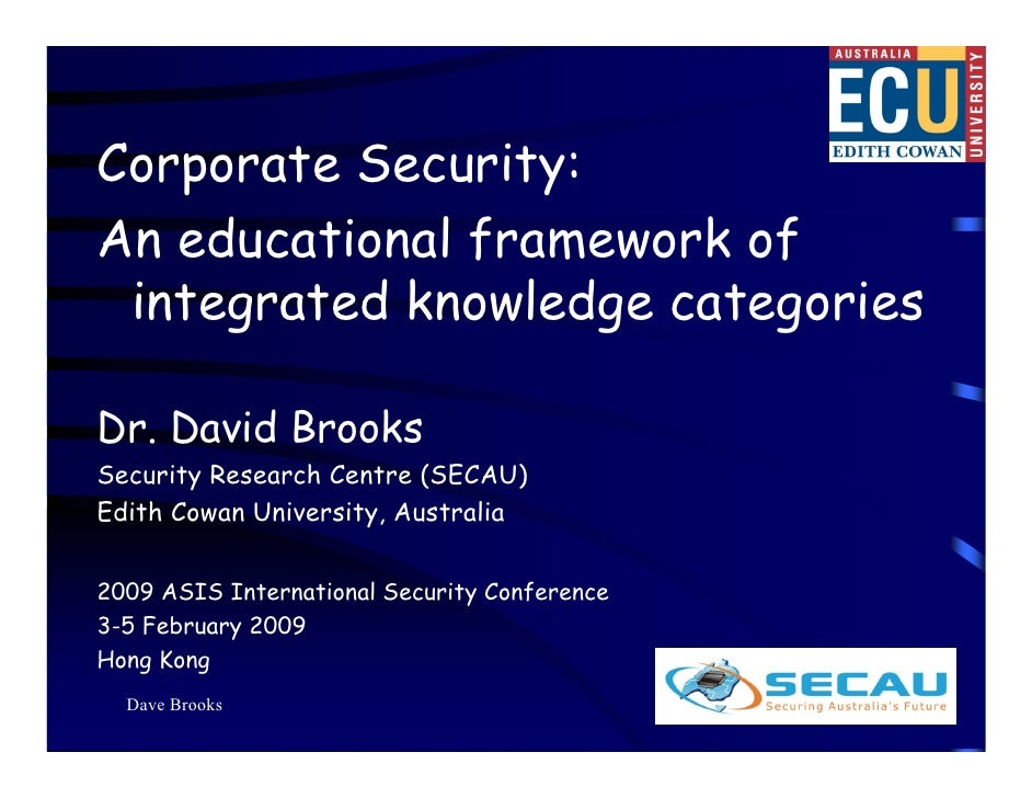 Corporate Security: An educational framework of  integrated knowledge categories  Dr. David Brooks Security Research Centr...