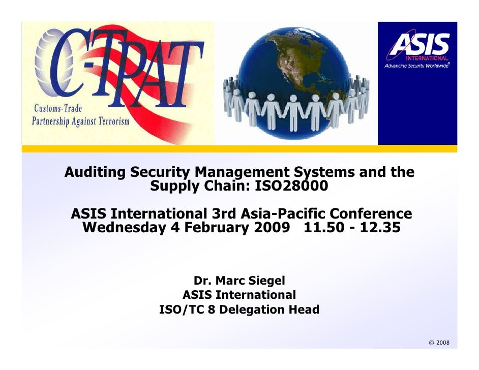 Auditing Security Management Systems and the            Supply Chain: ISO28000 ASIS International 3rd Asia-Pacific Confere...