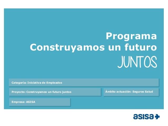 CAPÍ PORTADA Programa Construyamos un futuro JUNTOS Proyecto: Construyamos un futuro juntos Categoría: Iniciativa de Emple...