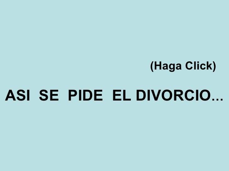(Haga Click) ASI  SE  PIDE  EL DIVORCIO …