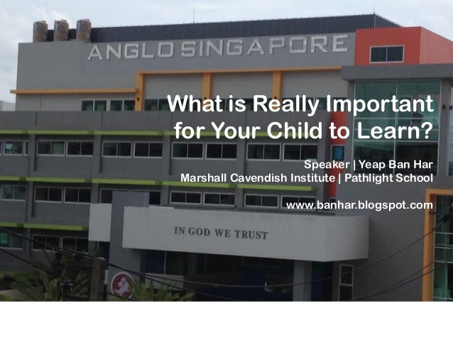 What is Really Important for Your Child to Learn? Speaker | Yeap Ban Har Marshall Cavendish Institute | Pathlight School w...
