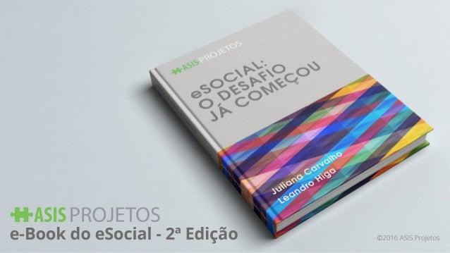 Este e-book tem a finalidade de apresentar às empresas de forma fácil e objetiva os conceitos e obrigações oriundos do eSo...