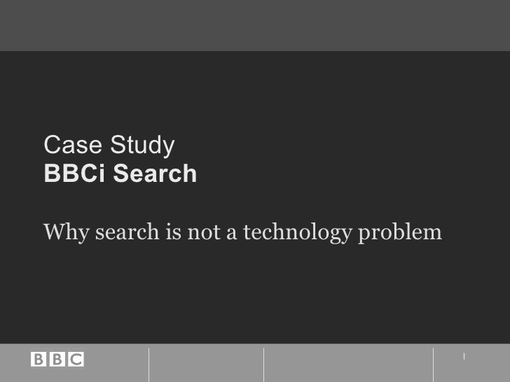 Case Study BBCi Search Why search is not a technology problem