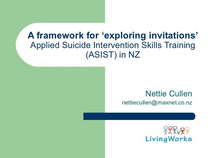A framework for 'exploring invitations'Applied Suicide Intervention Skills Training              (ASIST) in NZ            ...