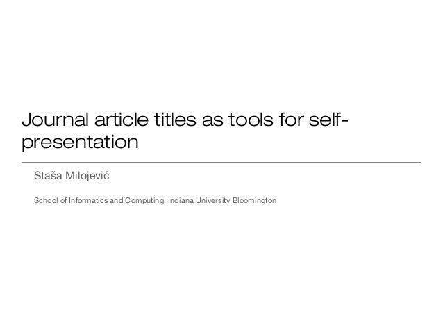 Journal article titles as tools for self- presentation Staša Milojević School of Informatics and Computing, Indiana Univer...