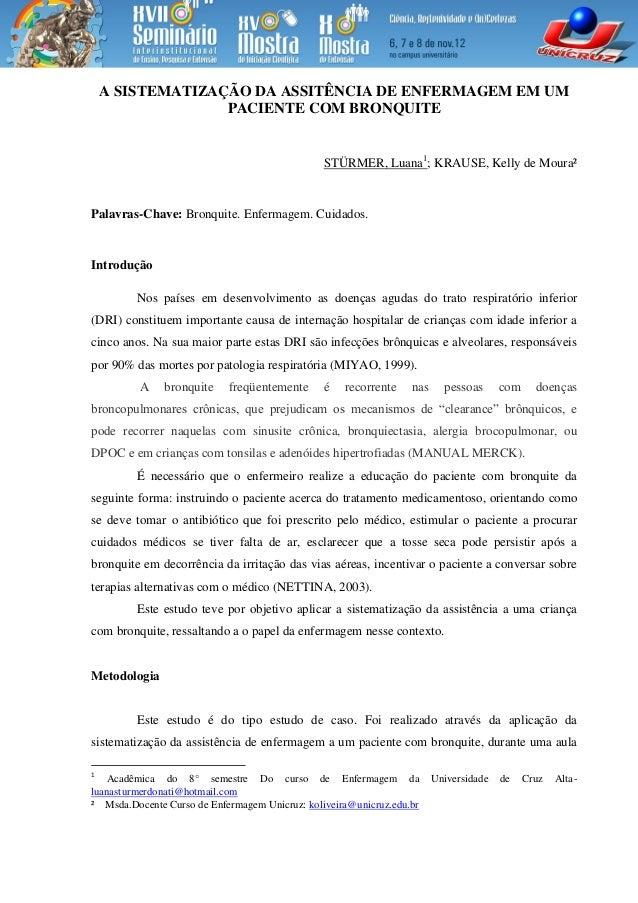 A SISTEMATIZAÇÃO DA ASSITÊNCIA DE ENFERMAGEM EM UM PACIENTE COM BRONQUITE STÜRMER, Luana1 ; KRAUSE, Kelly de Moura² Palavr...