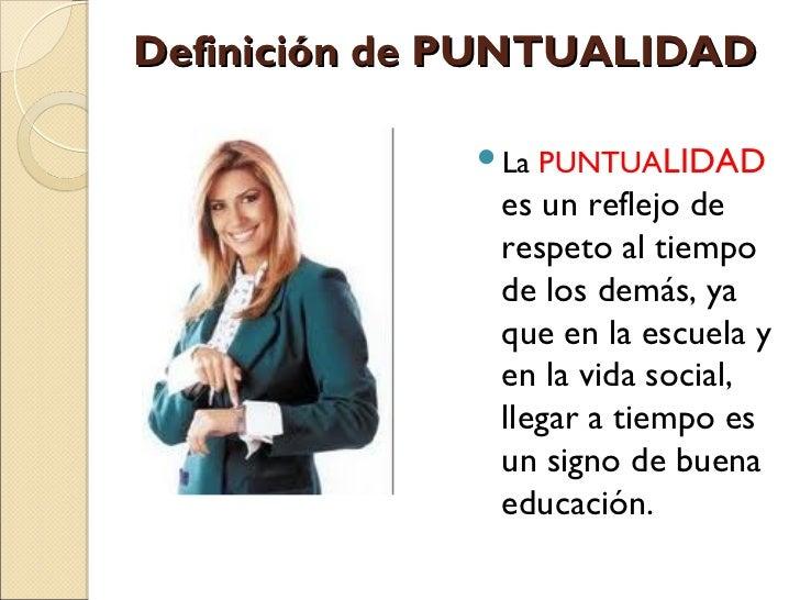 Definición de PUNTUALIDAD             La   PUNTUALIDAD              es un reflejo de              respeto al tiempo      ...