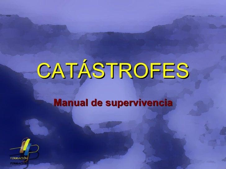 CATÁSTROFES Manual de supervivencia