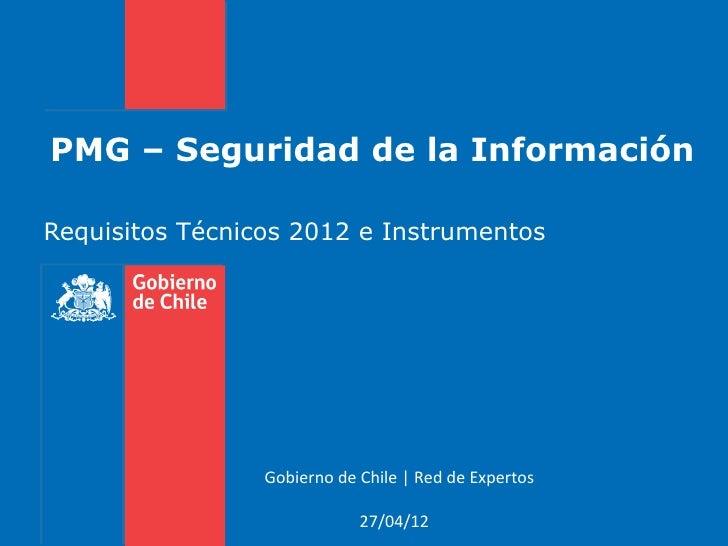 PMG – Seguridad de la InformaciónRequisitos Técnicos 2012 e Instrumentos                 Gobierno de Chile | Red de Expert...