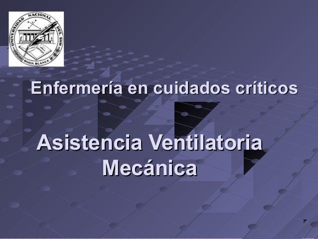 Enfermería en cuidados críticosAsistencia Ventilatoria      Mecánica