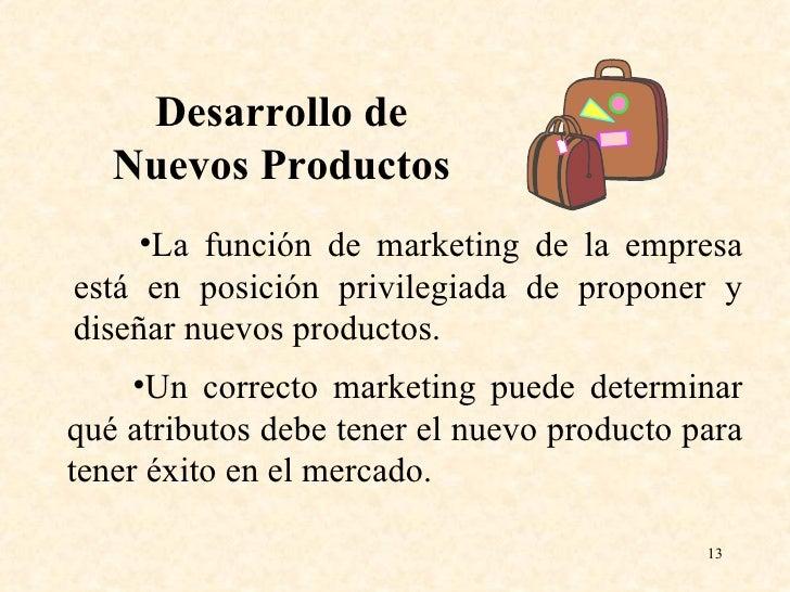 <ul><li>La función de marketing de la empresa está en posición privilegiada de proponer y diseñar nuevos productos.  </li>...