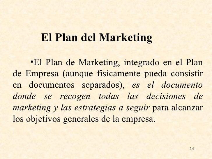 <ul><li>El Plan de Marketing, integrado en el Plan de Empresa (aunque físicamente pueda consistir en documentos separados)...