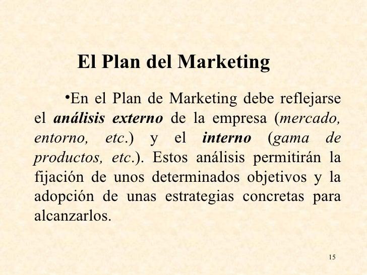 <ul><li>En el Plan de Marketing debe reflejarse el  análisis externo  de la empresa ( mercado, entorno, etc .) y el  inter...