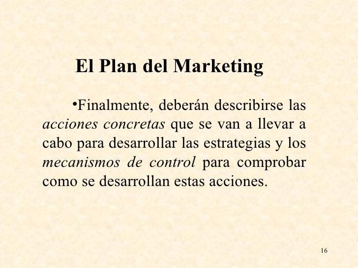 <ul><li>Finalmente, deberán describirse las  acciones concretas  que se van a llevar a cabo para desarrollar las estrategi...