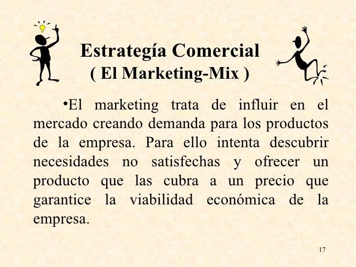 <ul><li>El marketing trata de influir en el mercado creando demanda para los productos de la empresa. Para ello intenta de...