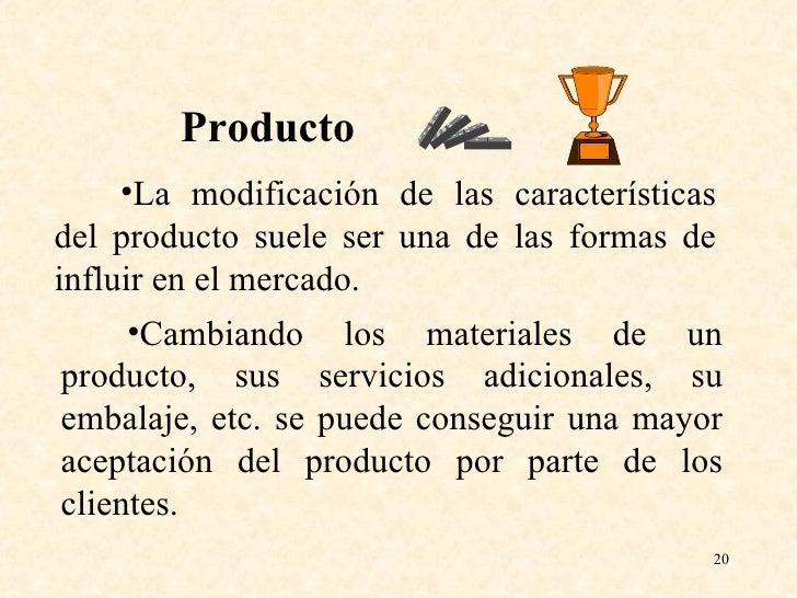 <ul><li>La modificación de las características del producto suele ser una de las formas de influir en el mercado. </li></u...