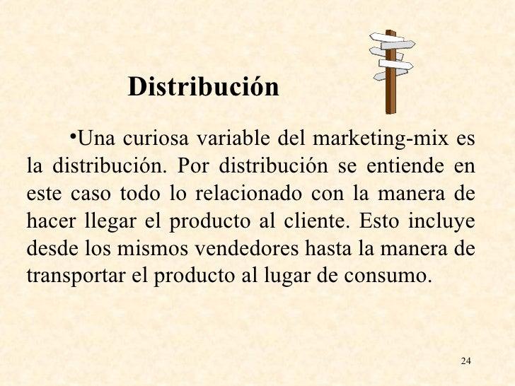 <ul><li>Una curiosa variable del marketing-mix es la distribución. Por distribución se entiende en este caso todo lo relac...