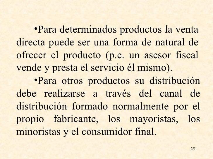 <ul><li>Para determinados productos la venta directa puede ser una forma de natural de ofrecer el producto (p.e. un asesor...